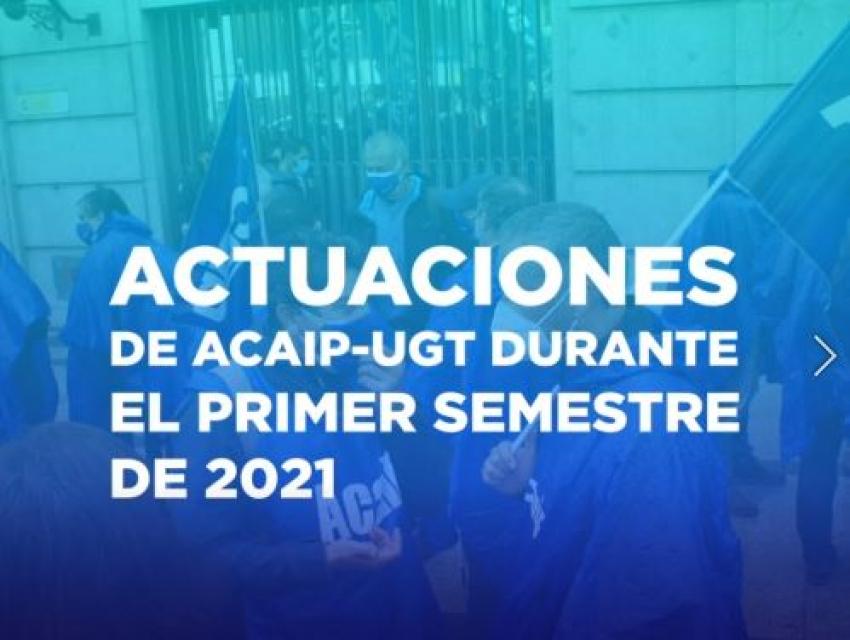 Actuaciones de ACAIP-UGT primer semestre 2021